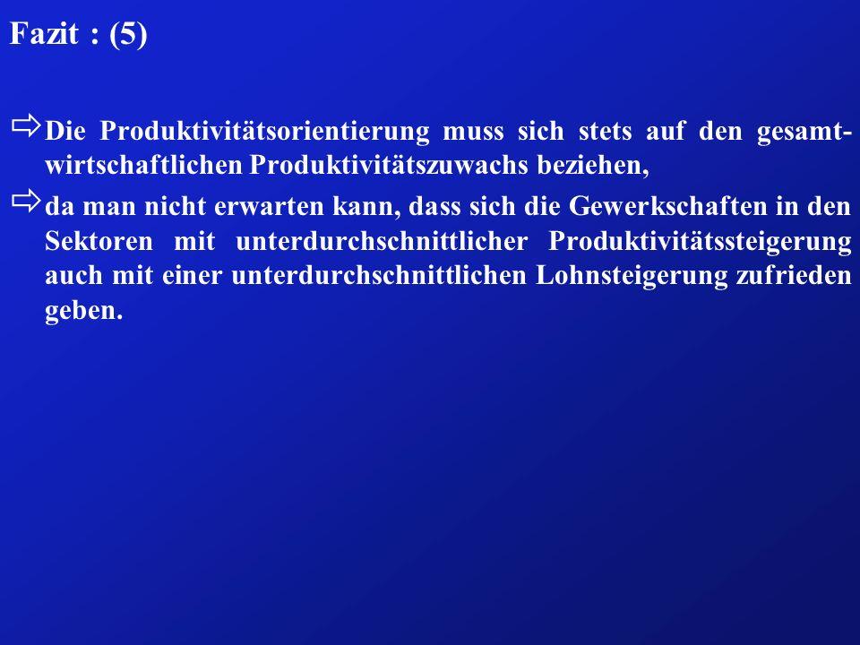Fazit : (5) Die Produktivitätsorientierung muss sich stets auf den gesamt-wirtschaftlichen Produktivitätszuwachs beziehen,