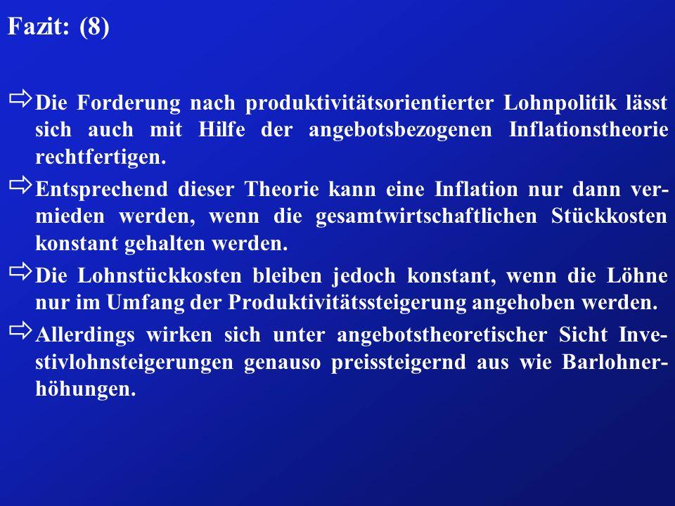 Fazit: (8) Die Forderung nach produktivitätsorientierter Lohnpolitik lässt sich auch mit Hilfe der angebotsbezogenen Inflationstheorie rechtfertigen.