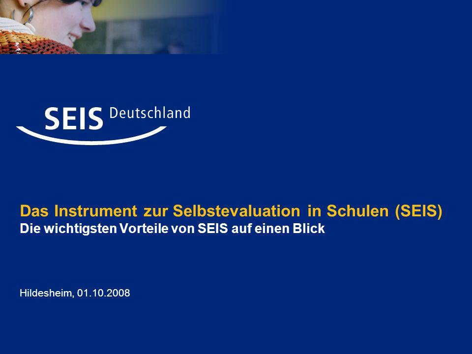 Das Instrument zur Selbstevaluation in Schulen (SEIS) Die wichtigsten Vorteile von SEIS auf einen Blick