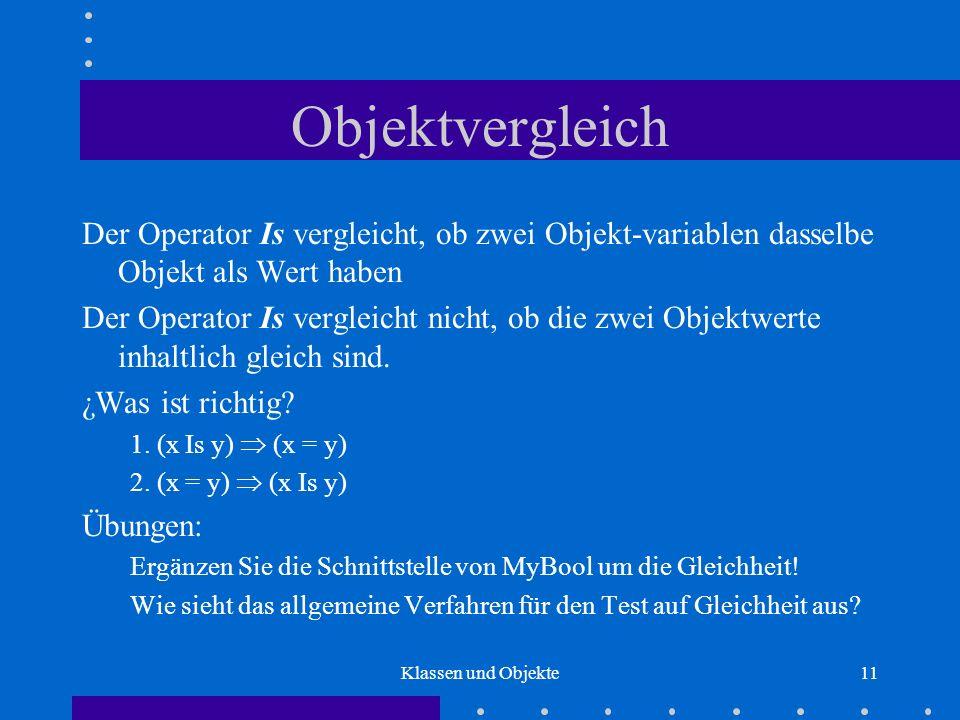 ObjektvergleichDer Operator Is vergleicht, ob zwei Objekt-variablen dasselbe Objekt als Wert haben.