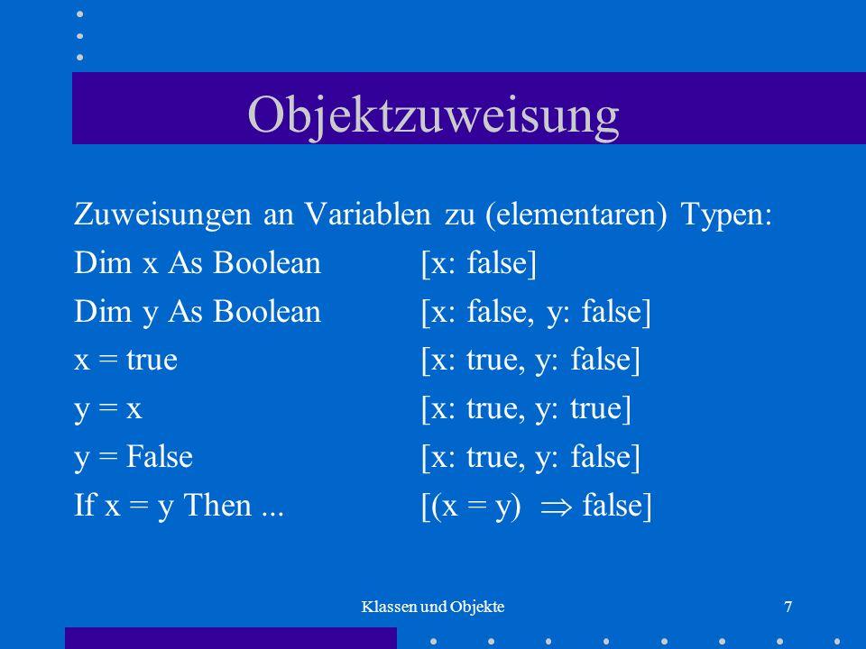 Objektzuweisung Zuweisungen an Variablen zu (elementaren) Typen: