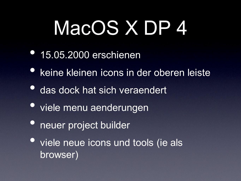 MacOS X DP 4 15.05.2000 erschienen. keine kleinen icons in der oberen leiste. das dock hat sich veraendert.