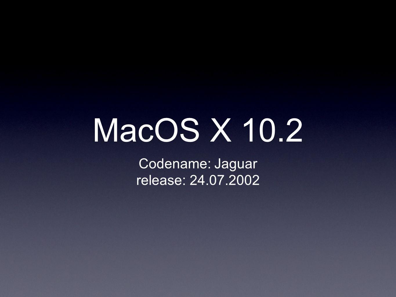 MacOS X 10.2 Codename: Jaguar release: 24.07.2002