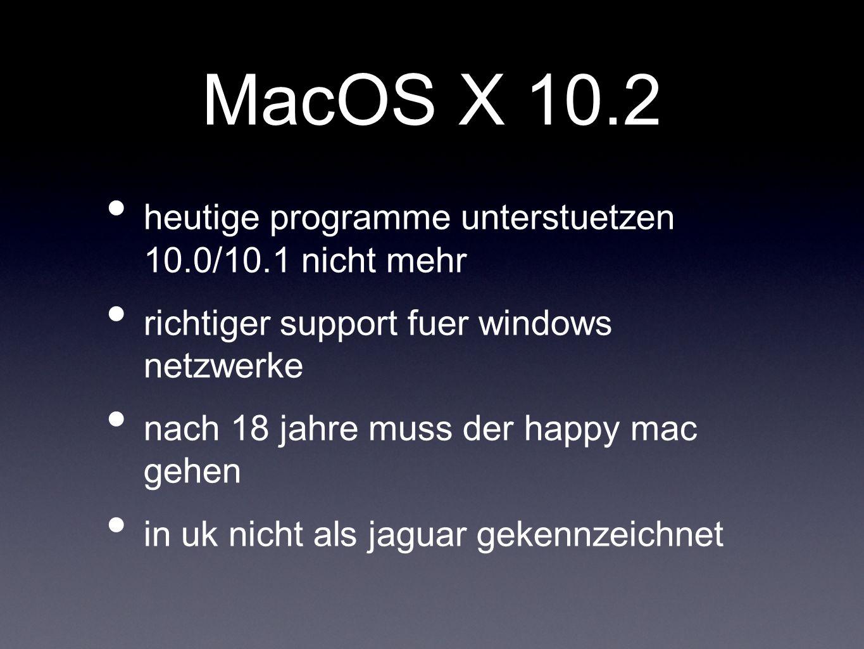 MacOS X 10.2 heutige programme unterstuetzen 10.0/10.1 nicht mehr