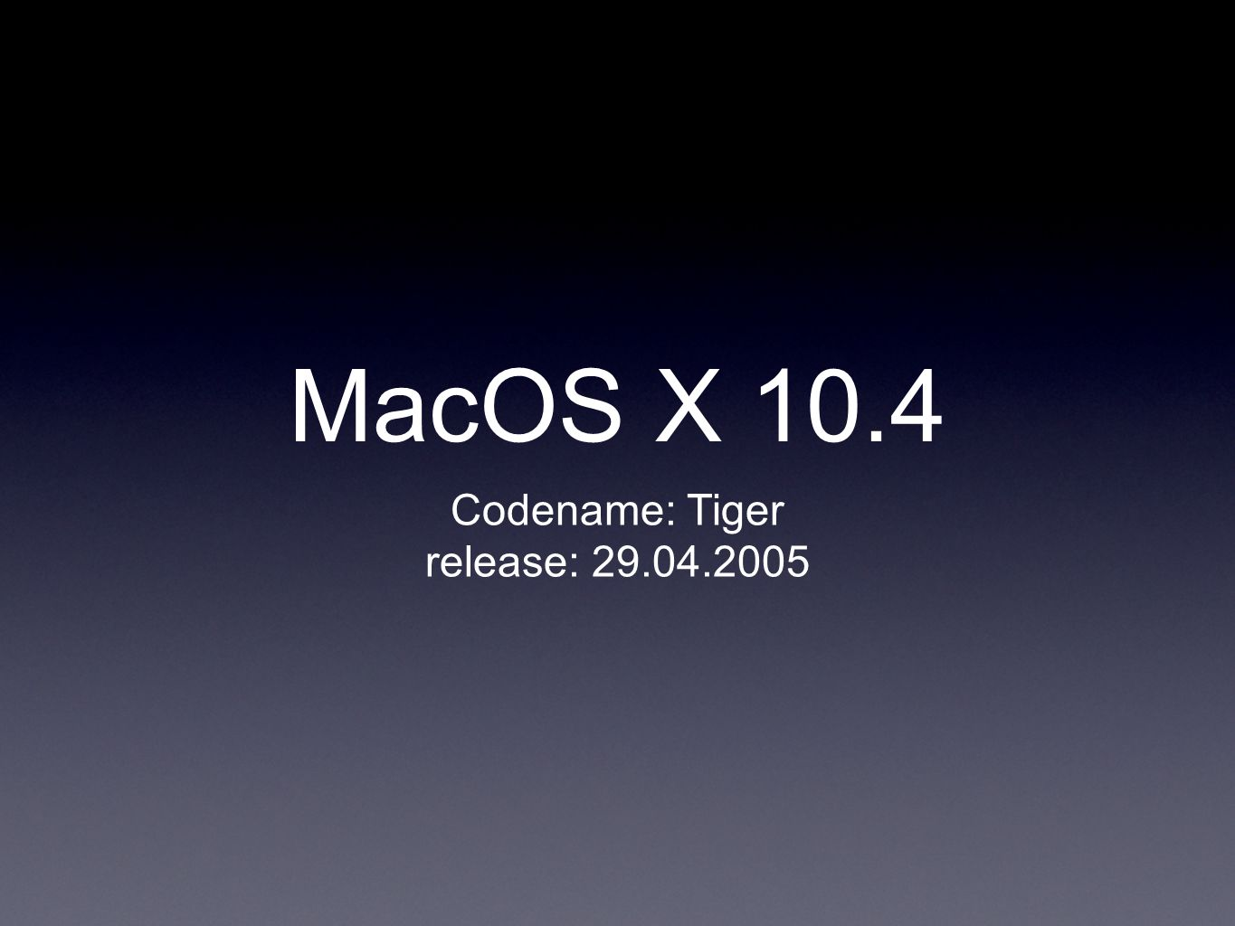 MacOS X 10.4 Codename: Tiger release: 29.04.2005
