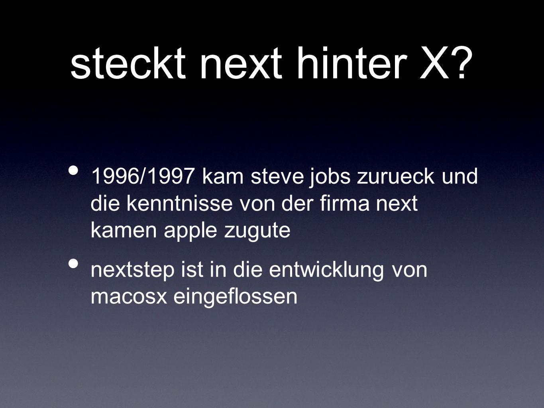 steckt next hinter X 1996/1997 kam steve jobs zurueck und die kenntnisse von der firma next kamen apple zugute.