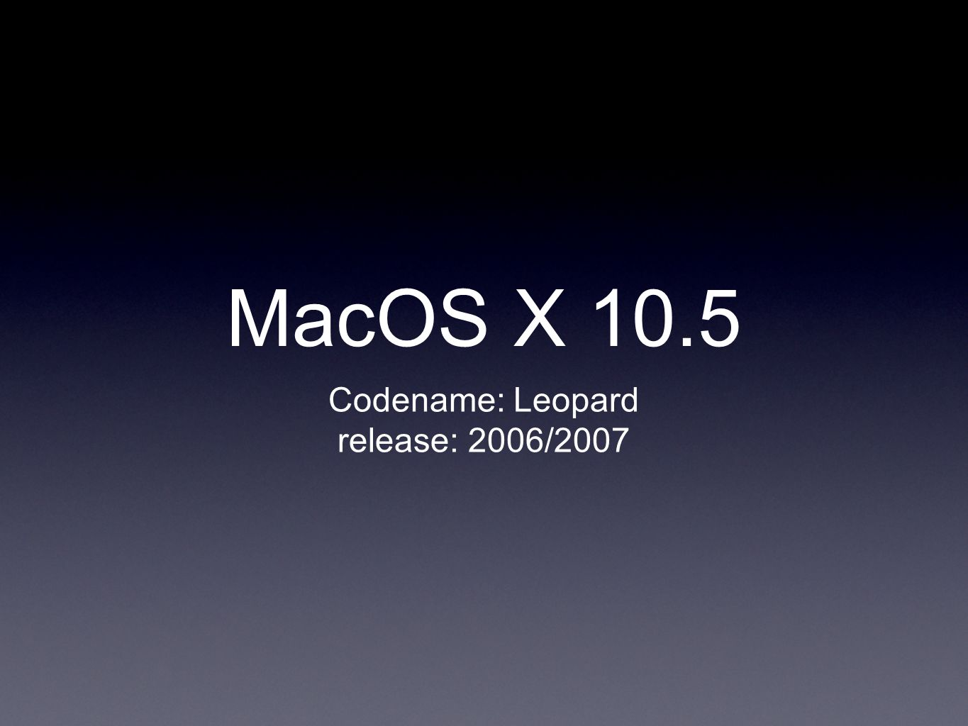 MacOS X 10.5 Codename: Leopard release: 2006/2007