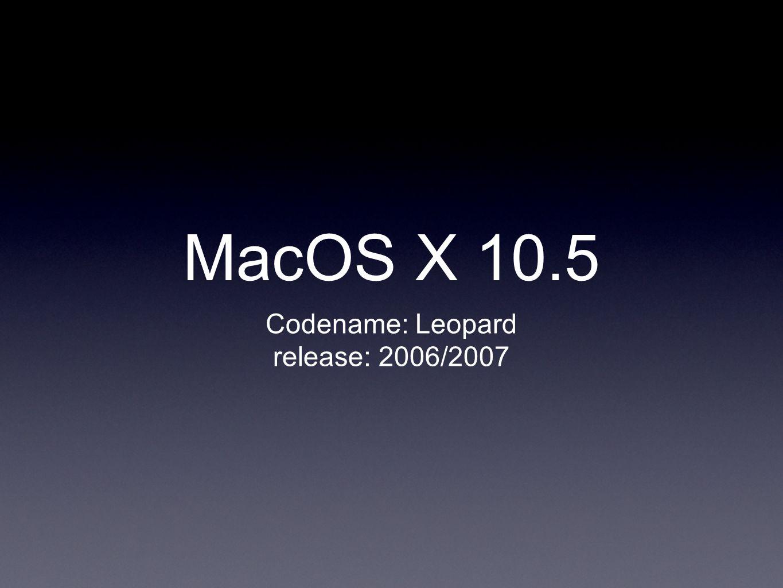 MacOS X 10.5 Codename: Leopard release: 2006/2007