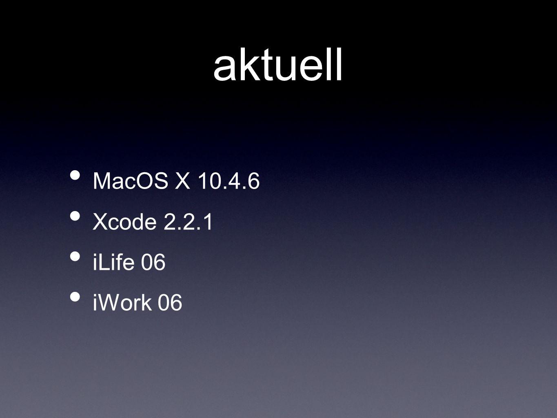 aktuell MacOS X 10.4.6 Xcode 2.2.1 iLife 06 iWork 06
