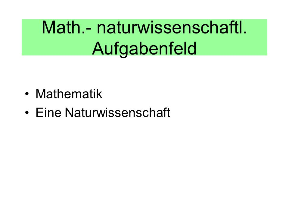 Math.- naturwissenschaftl. Aufgabenfeld