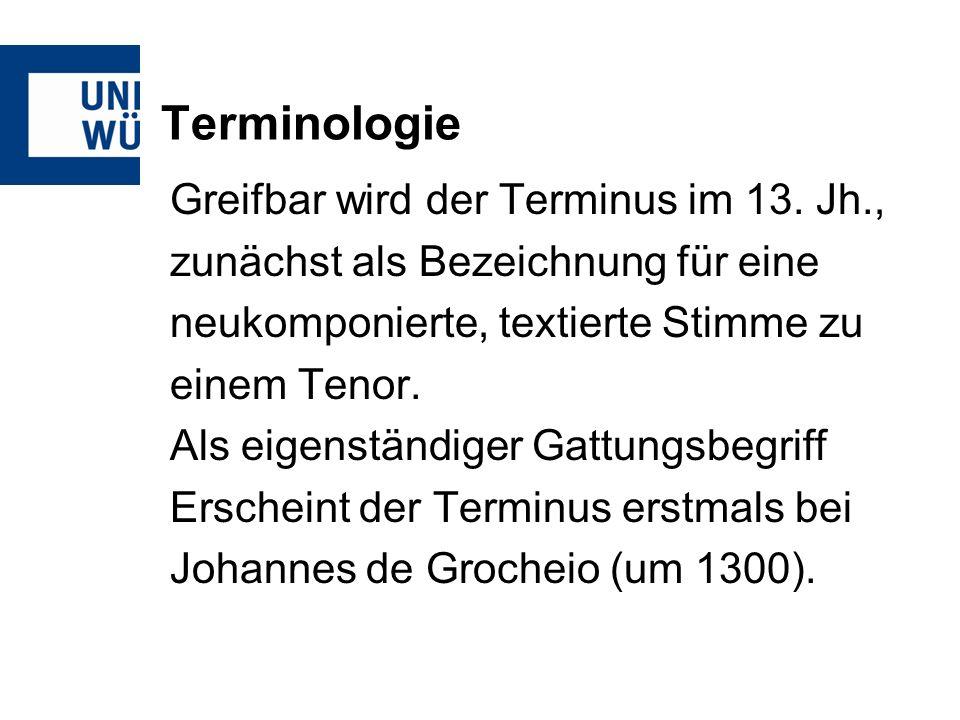 Terminologie Greifbar wird der Terminus im 13. Jh.,