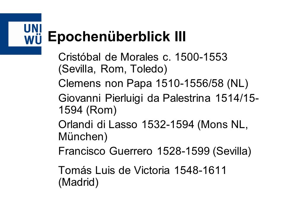 Epochenüberblick IIICristóbal de Morales c. 1500-1553 (Sevilla, Rom, Toledo) Clemens non Papa 1510-1556/58 (NL)