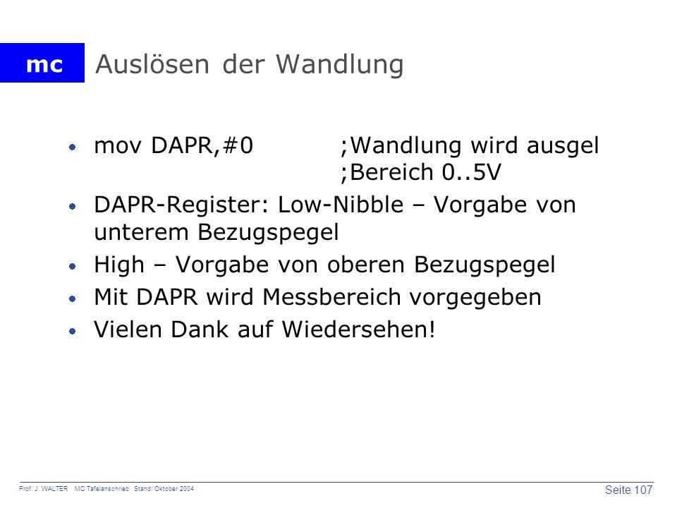 Auslösen der Wandlung mov DAPR,#0 ;Wandlung wird ausgel ;Bereich 0..5V