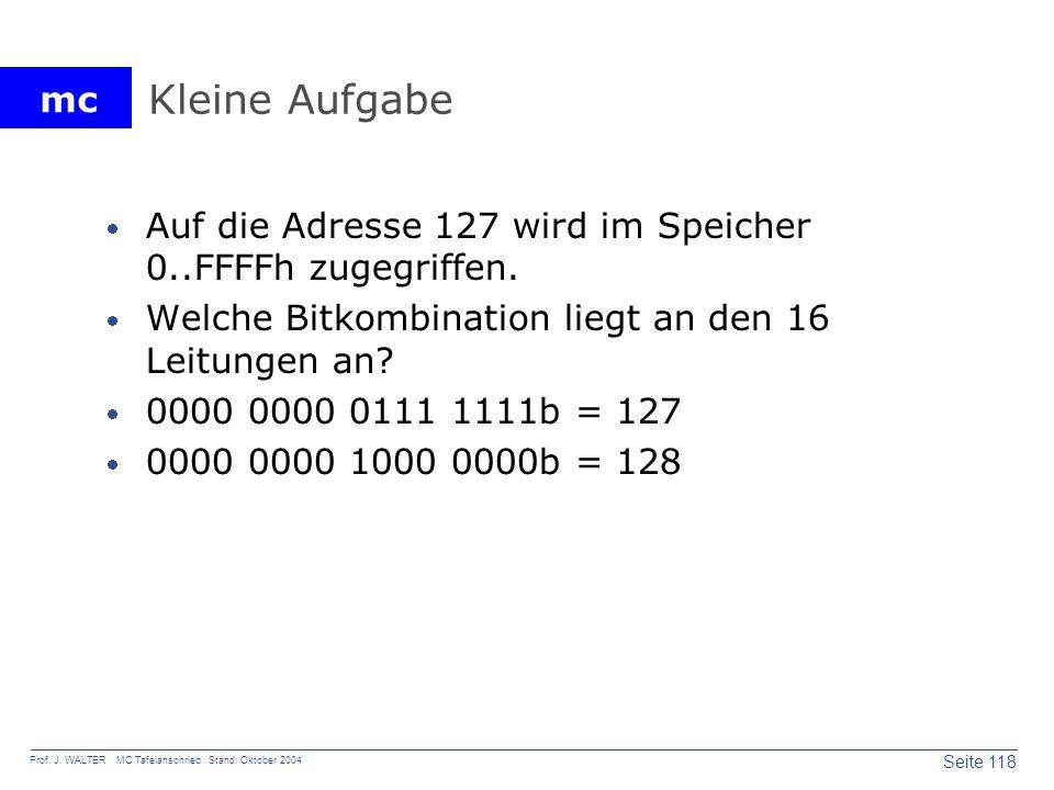 Kleine Aufgabe Auf die Adresse 127 wird im Speicher 0..FFFFh zugegriffen. Welche Bitkombination liegt an den 16 Leitungen an