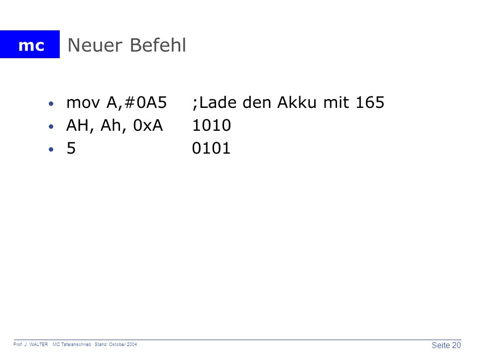 Neuer Befehl mov A,#0A5 ;Lade den Akku mit 165 AH, Ah, 0xA 1010 5 0101