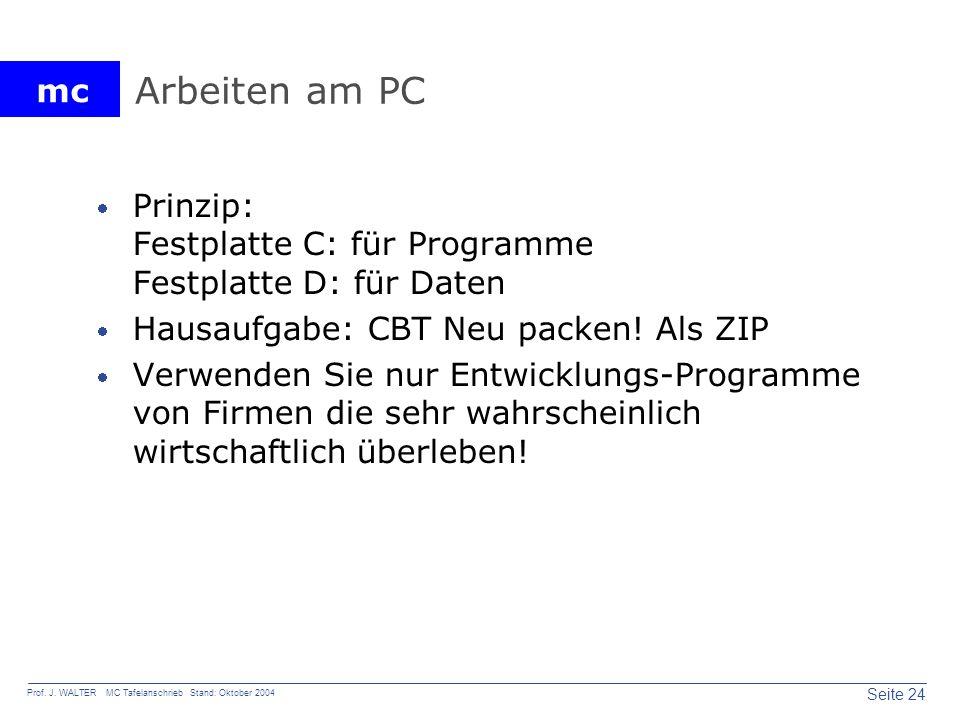 Arbeiten am PC Prinzip: Festplatte C: für Programme Festplatte D: für Daten. Hausaufgabe: CBT Neu packen! Als ZIP.