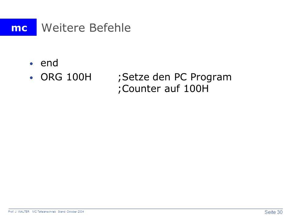 Weitere Befehle end ORG 100H ;Setze den PC Program ;Counter auf 100H