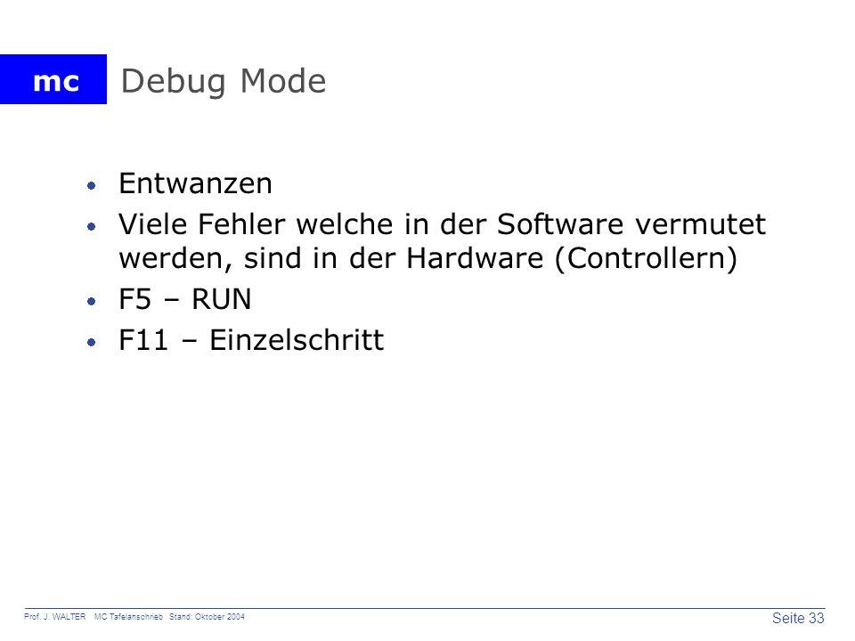 Debug Mode Entwanzen. Viele Fehler welche in der Software vermutet werden, sind in der Hardware (Controllern)