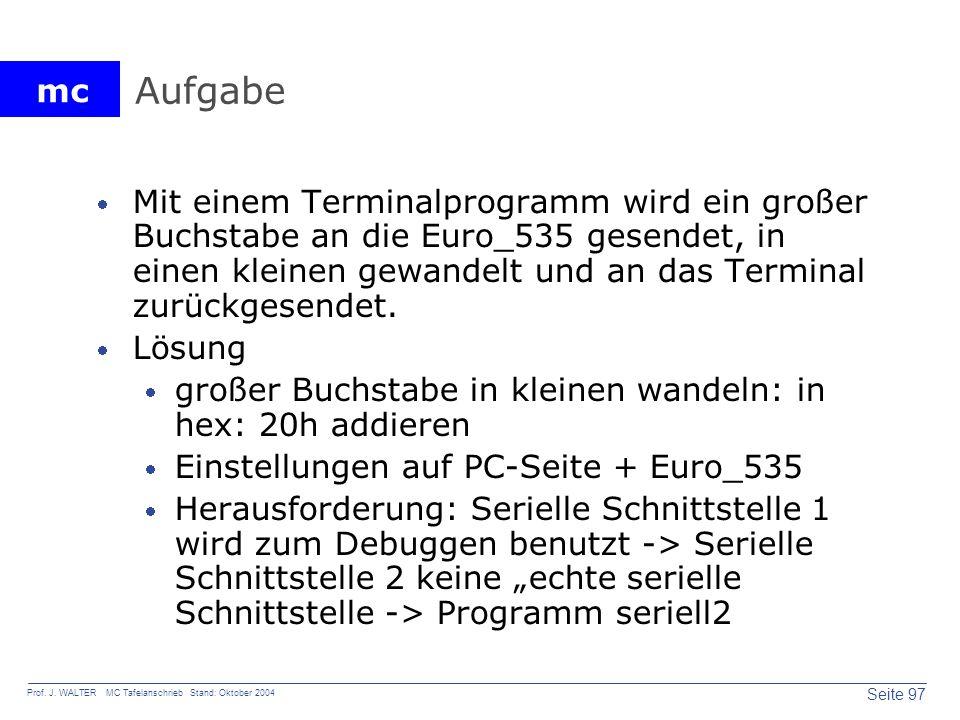 Aufgabe Mit einem Terminalprogramm wird ein großer Buchstabe an die Euro_535 gesendet, in einen kleinen gewandelt und an das Terminal zurückgesendet.
