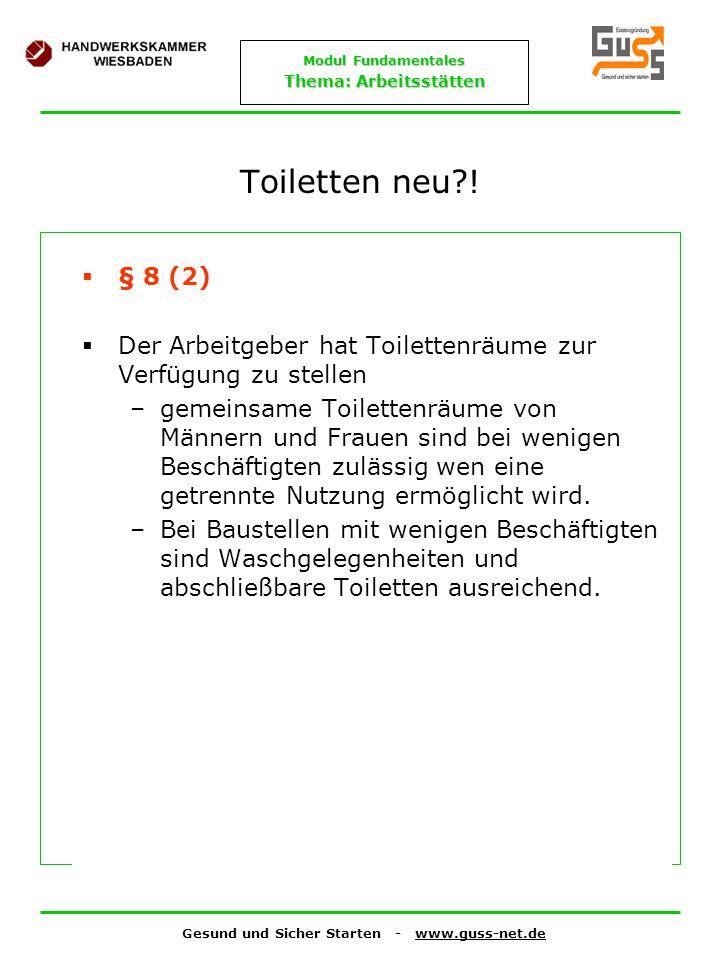 Toiletten neu ! § 8 (2) Der Arbeitgeber hat Toilettenräume zur Verfügung zu stellen.