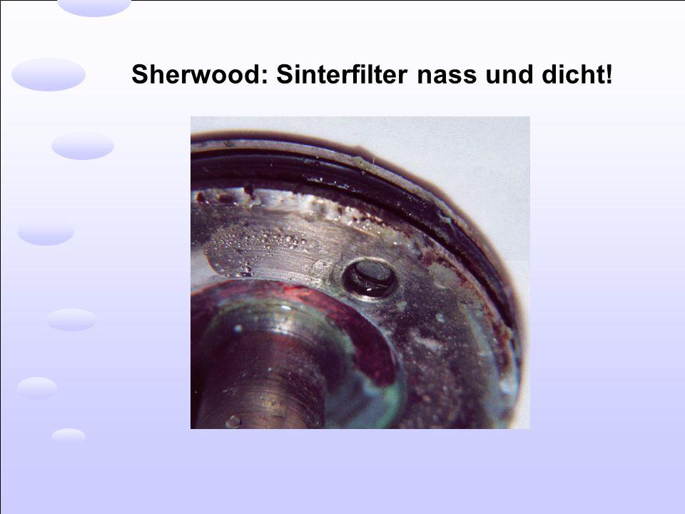 Sherwood: Sinterfilter nass und dicht!