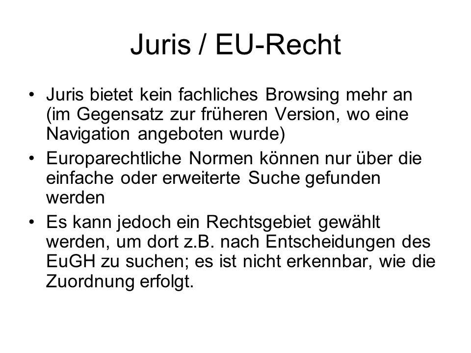 Juris / EU-Recht Juris bietet kein fachliches Browsing mehr an (im Gegensatz zur früheren Version, wo eine Navigation angeboten wurde)