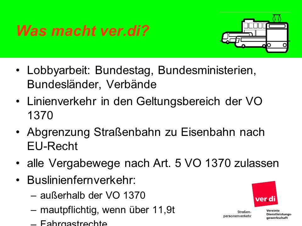Was macht ver.di Lobbyarbeit: Bundestag, Bundesministerien, Bundesländer, Verbände. Linienverkehr in den Geltungsbereich der VO 1370.