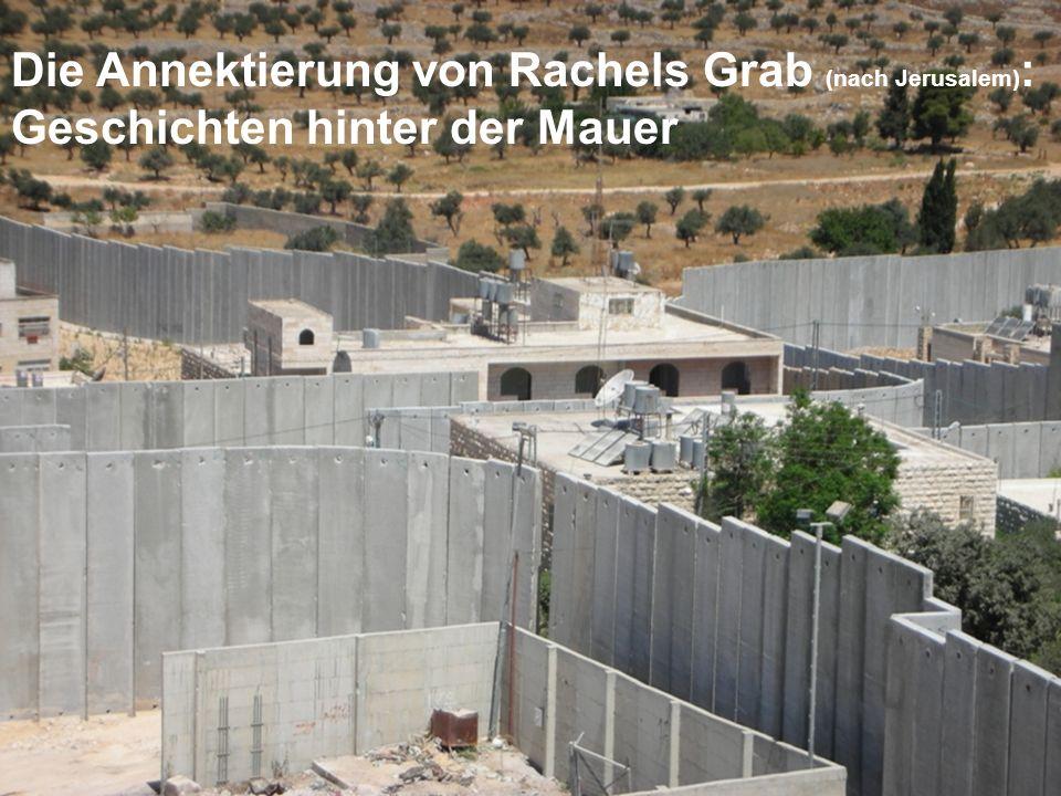 Die Annektierung von Rachels Grab (nach Jerusalem): Geschichten hinter der Mauer