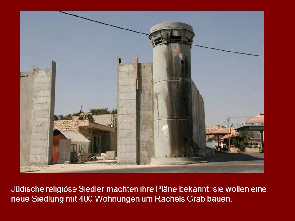Jüdische religiöse Siedler machten ihre Pläne bekannt: sie wollen eine neue Siedlung mit 400 Wohnungen um Rachels Grab bauen.