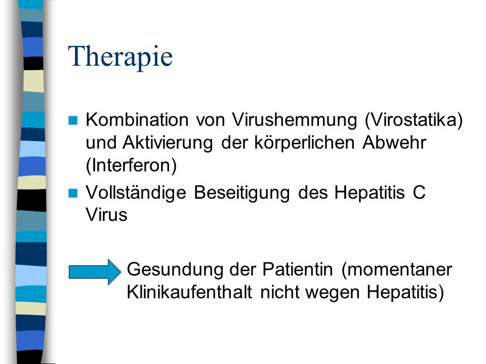Therapie Kombination von Virushemmung (Virostatika) und Aktivierung der körperlichen Abwehr (Interferon)
