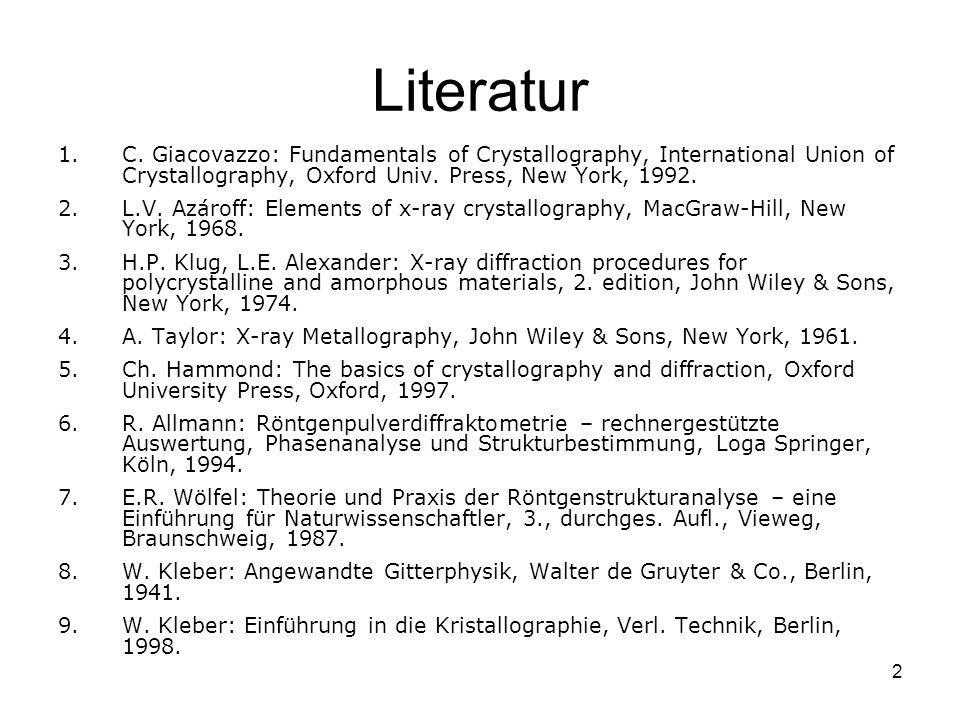 Literatur C. Giacovazzo: Fundamentals of Crystallography, International Union of Crystallography, Oxford Univ. Press, New York, 1992.