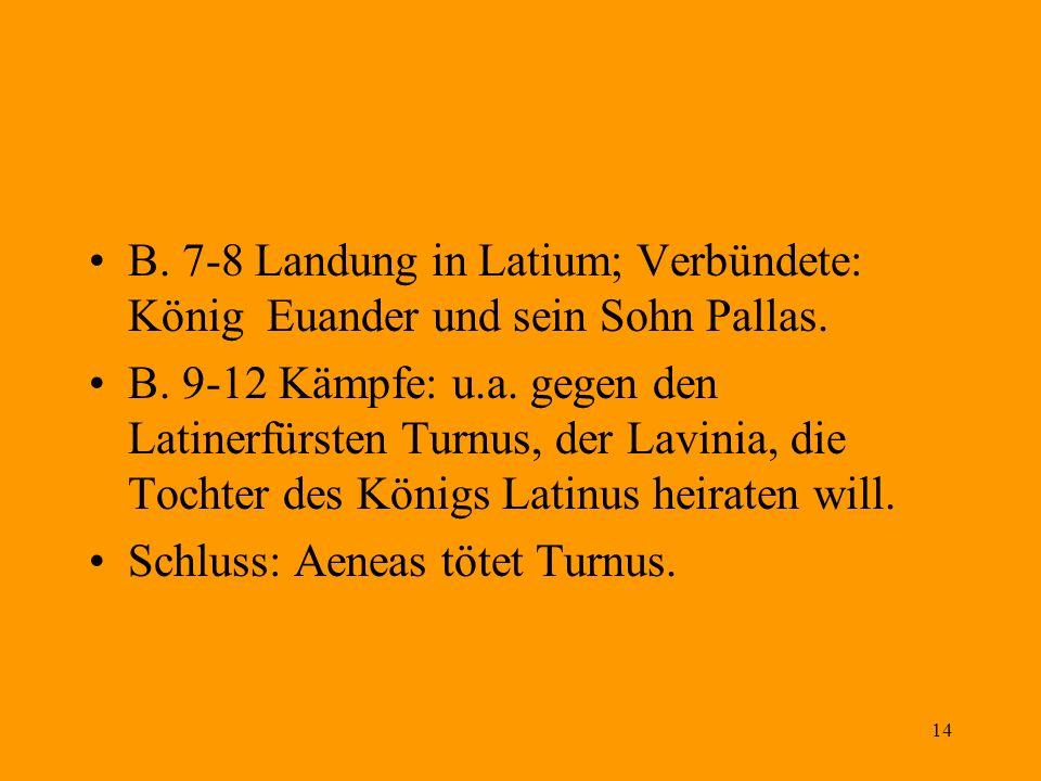 B. 7-8 Landung in Latium; Verbündete: König Euander und sein Sohn Pallas.