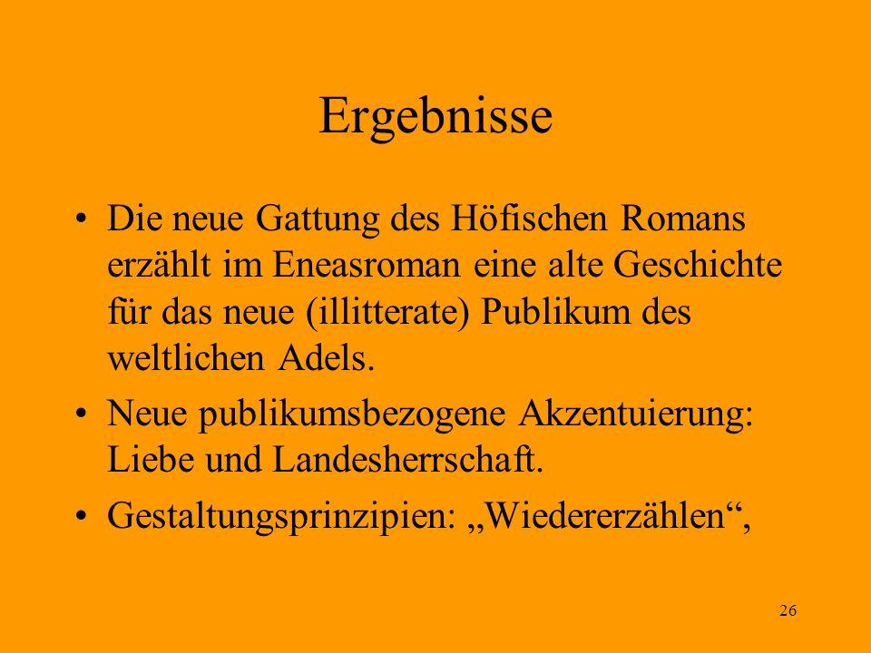 Ergebnisse Die neue Gattung des Höfischen Romans erzählt im Eneasroman eine alte Geschichte für das neue (illitterate) Publikum des weltlichen Adels.