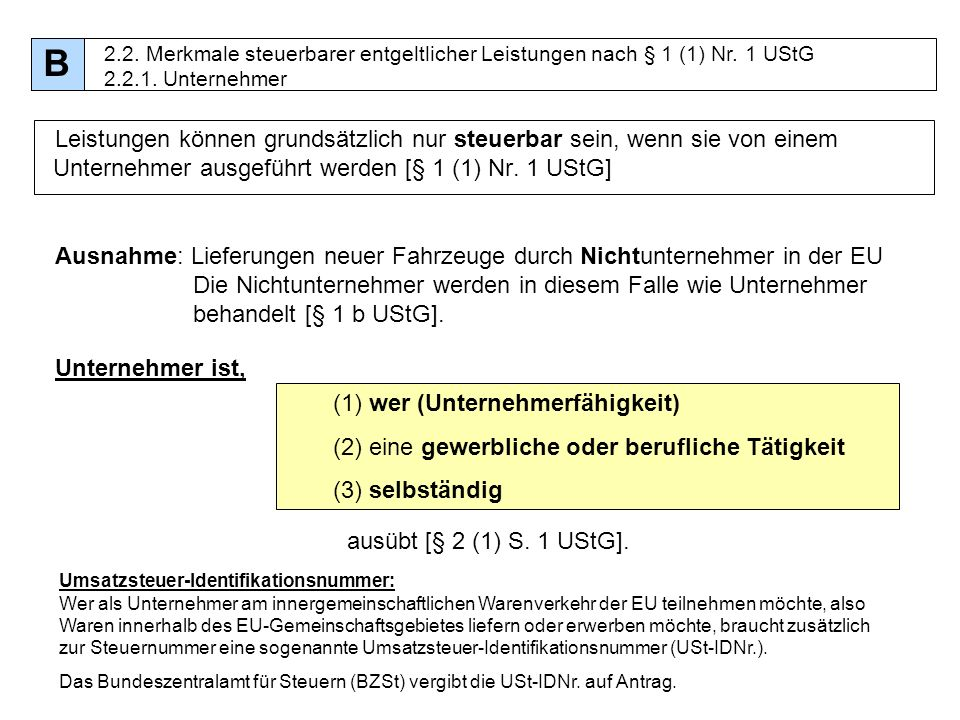 B 2.2. Merkmale steuerbarer entgeltlicher Leistungen nach § 1 (1) Nr. 1 UStG 2.2.1. Unternehmer.