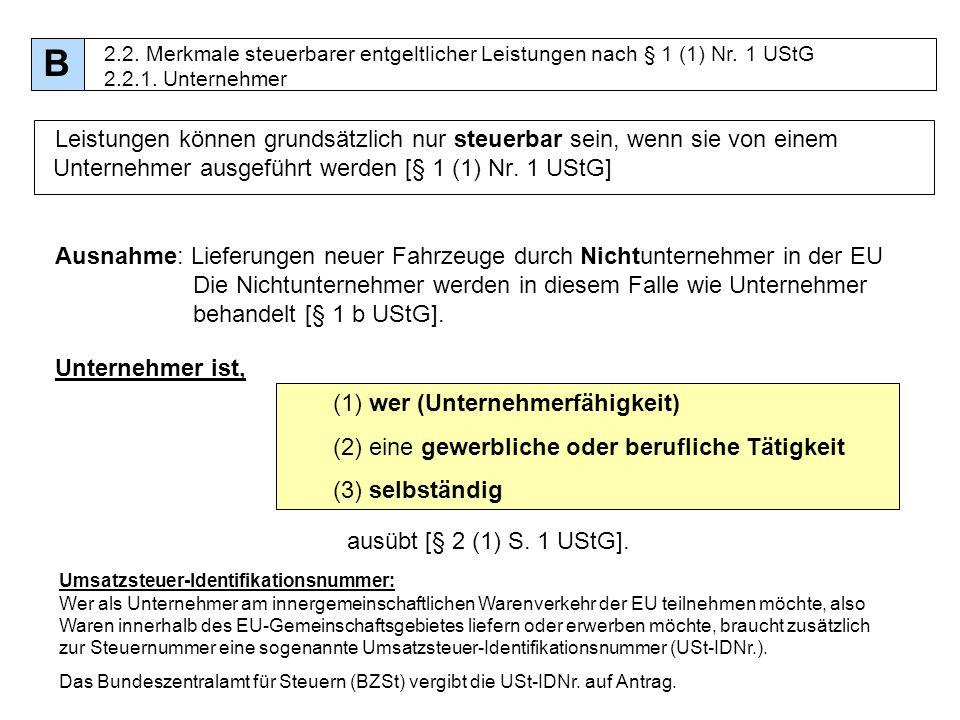 B2.2. Merkmale steuerbarer entgeltlicher Leistungen nach § 1 (1) Nr. 1 UStG 2.2.1. Unternehmer.