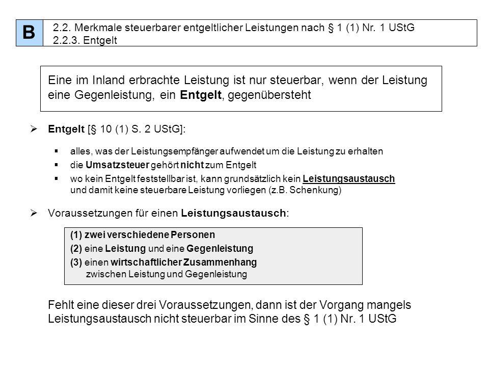 B 2.2. Merkmale steuerbarer entgeltlicher Leistungen nach § 1 (1) Nr. 1 UStG 2.2.3. Entgelt.
