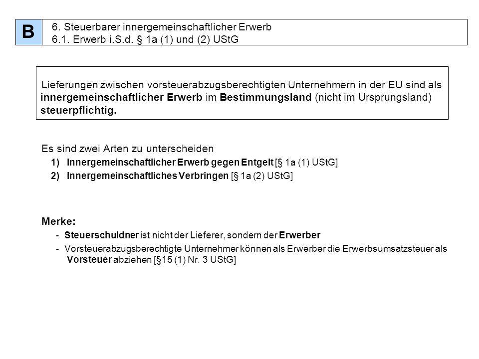 B 6. Steuerbarer innergemeinschaftlicher Erwerb 6.1. Erwerb i.S.d. § 1a (1) und (2) UStG.