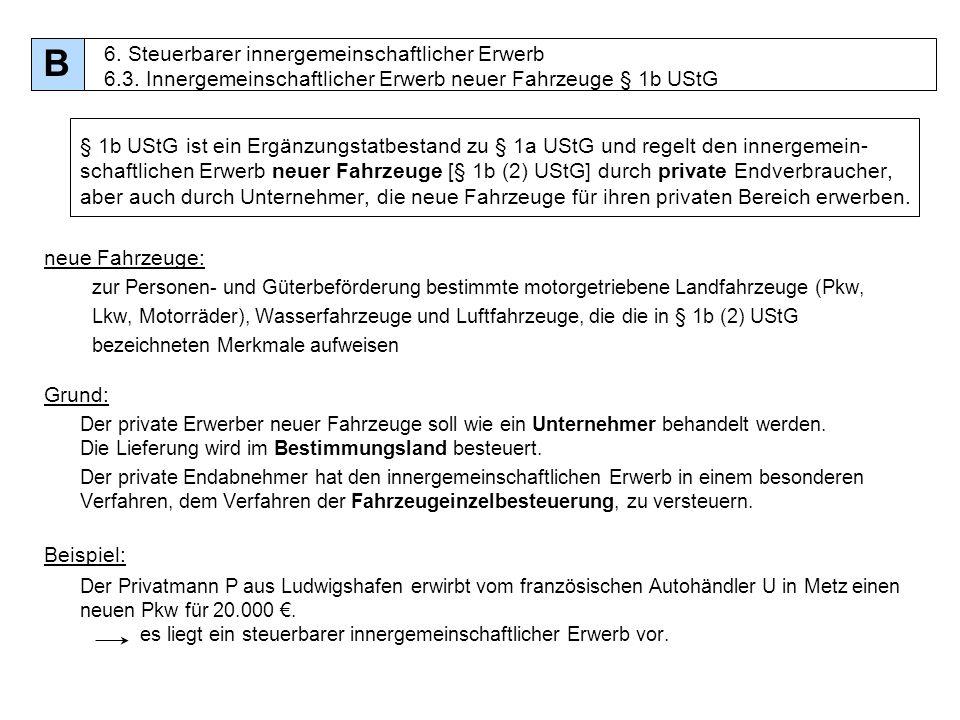 B 6. Steuerbarer innergemeinschaftlicher Erwerb 6.3. Innergemeinschaftlicher Erwerb neuer Fahrzeuge § 1b UStG.
