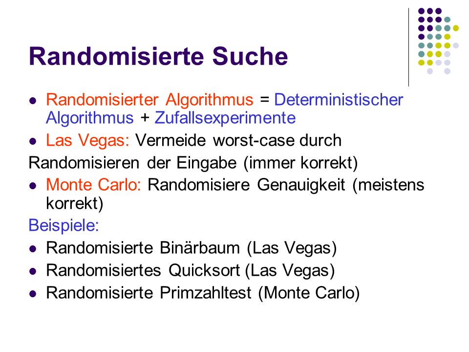 Randomisierte Suche Randomisierter Algorithmus = Deterministischer Algorithmus + Zufallsexperimente.