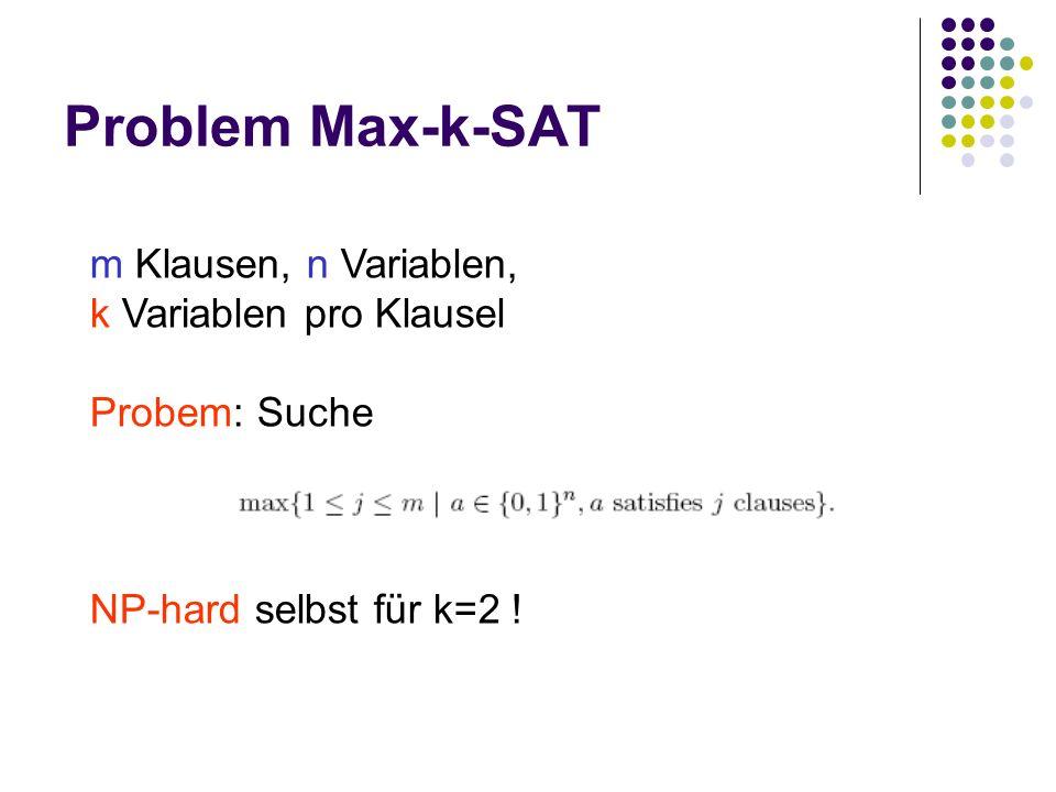 Problem Max-k-SAT m Klausen, n Variablen, k Variablen pro Klausel