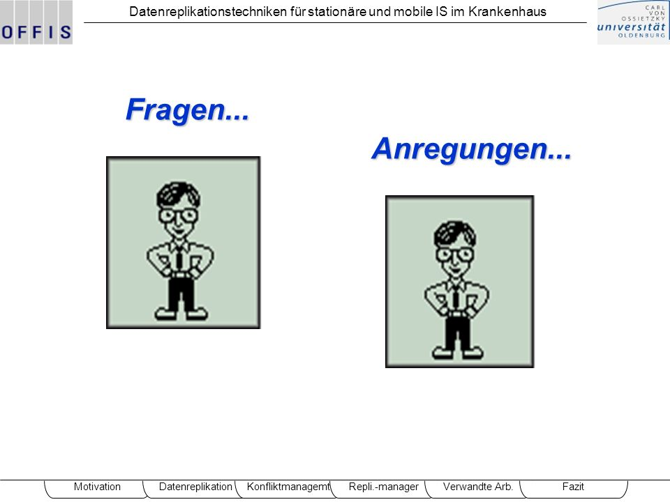 Fragen... Anregungen... Motivation Datenreplikation Konfliktmanagemt