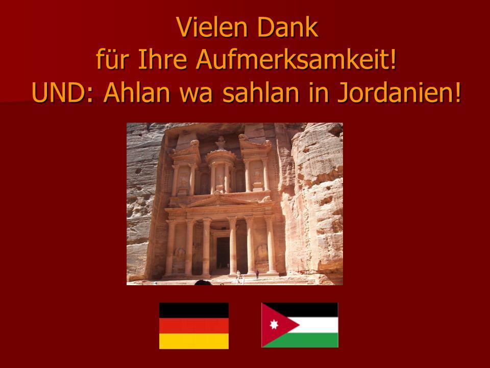 Vielen Dank für Ihre Aufmerksamkeit! UND: Ahlan wa sahlan in Jordanien!