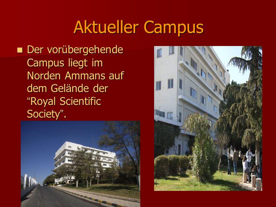 Aktueller Campus Der vorübergehende Campus liegt im Norden Ammans auf dem Gelände der Royal Scientific Society .