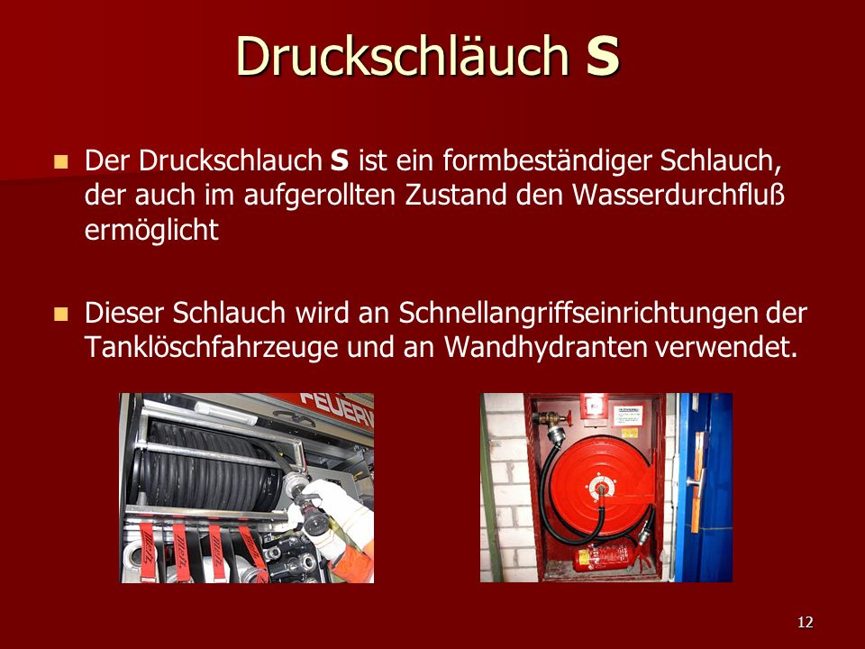 Druckschläuch S Der Druckschlauch S ist ein formbeständiger Schlauch, der auch im aufgerollten Zustand den Wasserdurchfluß ermöglicht.