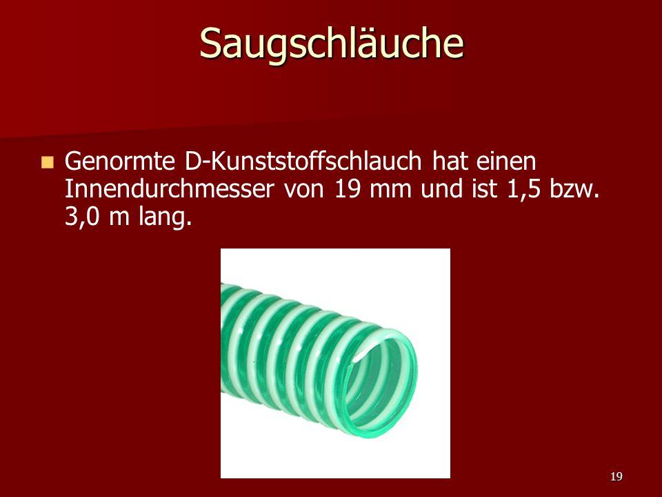 Saugschläuche Genormte D-Kunststoffschlauch hat einen Innendurchmesser von 19 mm und ist 1,5 bzw.