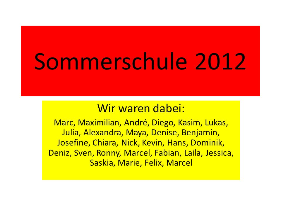 Sommerschule 2012 Wir waren dabei: