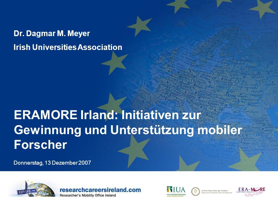 Dr. Dagmar M. MeyerIrish Universities Association. ERAMORE Irland: Initiativen zur Gewinnung und Unterstützung mobiler Forscher.