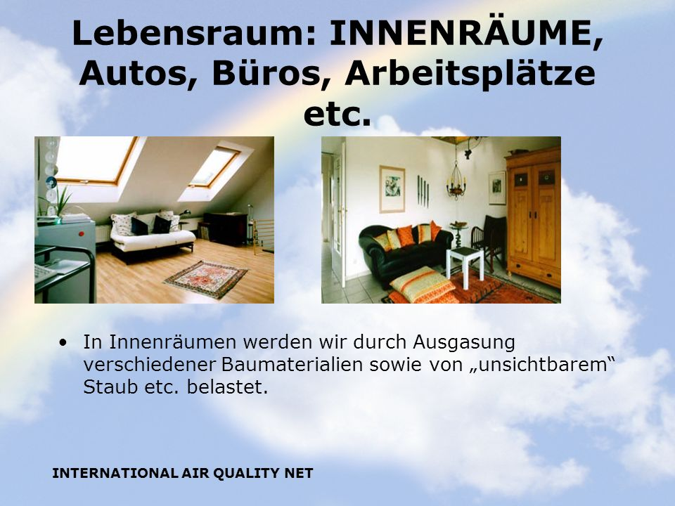 Lebensraum: INNENRÄUME, Autos, Büros, Arbeitsplätze etc.