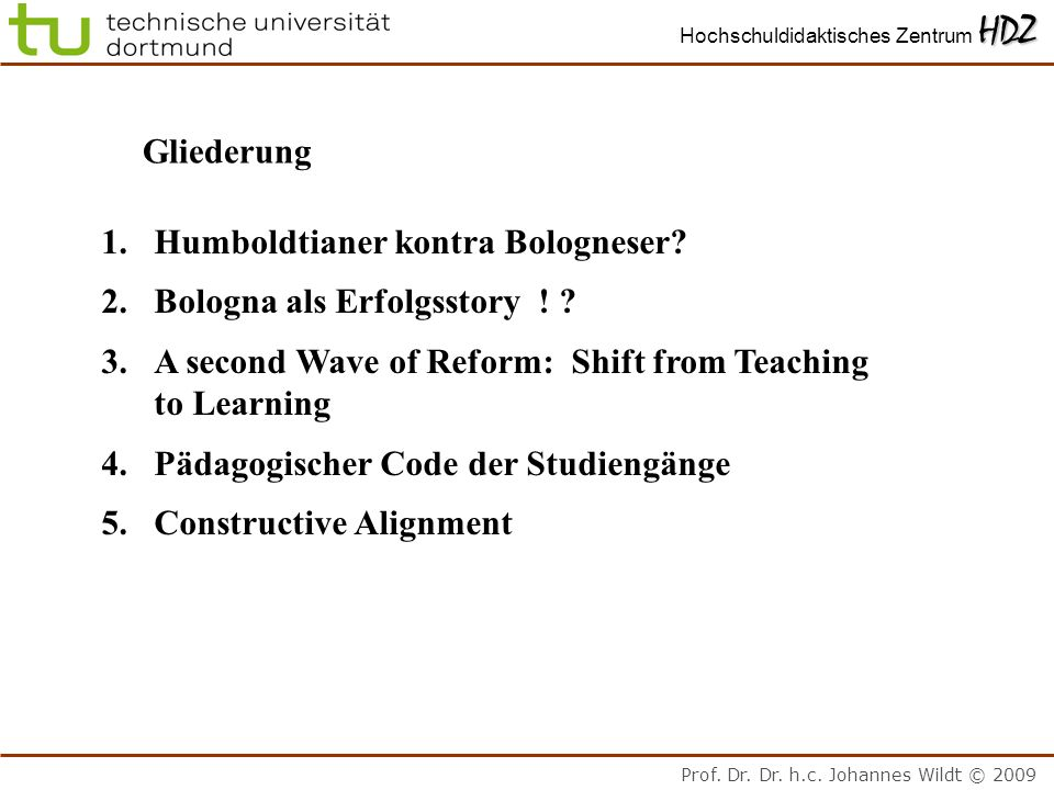 Gliederung Humboldtianer kontra Bologneser Bologna als Erfolgsstory ! A second Wave of Reform: Shift from Teaching to Learning.