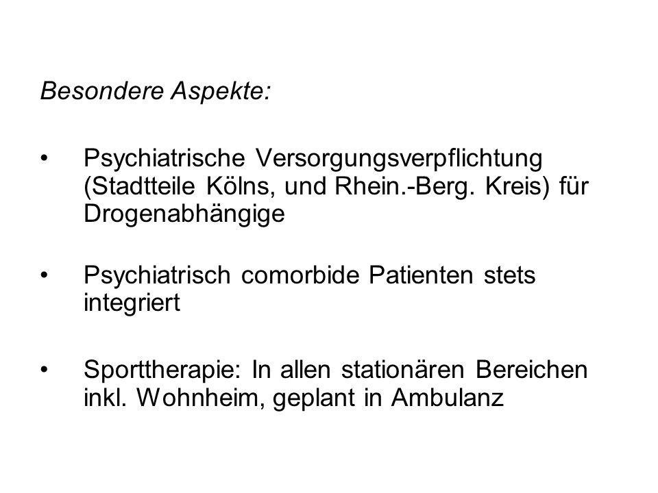 Besondere Aspekte:Psychiatrische Versorgungsverpflichtung (Stadtteile Kölns, und Rhein.-Berg. Kreis) für Drogenabhängige.
